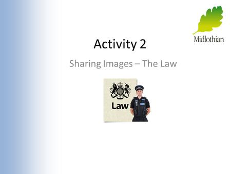 Activity 2 Sharing Images – The Law. Sexting