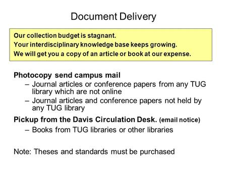 Document Delivery Our collection budget is stagnant. Your interdisciplinary knowledge base keeps growing. We will get you a copy of an article or book.