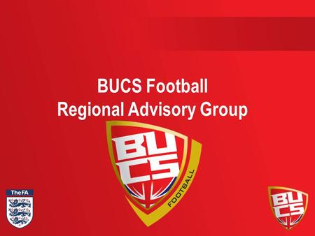 BUCS Football Regional Advisory Group. Regional Advisory Group In order to create a clear structure and system to effectively develop and share best practice.