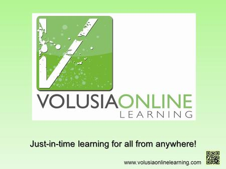 Just-in-time learning for all from anywhere! www.volusiaonlinelearning.com.