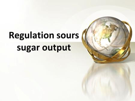 Regulation sours sugar output. Introduction India was among the world's big sugar suppliers Until 2 years ago, India sugar production dropped from 26.