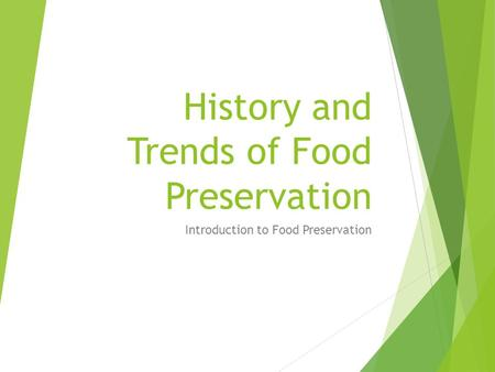 History and Trends of Food Preservation Introduction to Food Preservation.