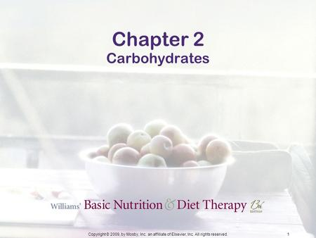 Copyright © 2009, by Mosby, Inc. an affiliate of Elsevier, Inc. All rights reserved.1 Chapter 2 Carbohydrates.