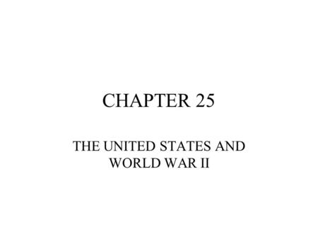 CHAPTER 25 THE UNITED STATES AND WORLD WAR II. What happened at after Pearl Harbor? 5 million men volunteered for the armed services Draft was in place.