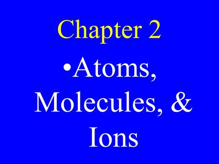 Chapter 2 Atoms, Molecules, & Ions. Atomic Theory Elements composed of atoms Atoms can't be changed Compounds of multiple atoms John Dalton.