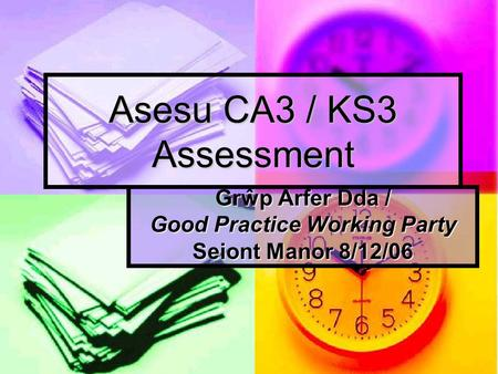 Asesu CA3 / KS3 Assessment Grŵp Arfer Dda / Good Practice Working Party Seiont Manor 8/12/06.