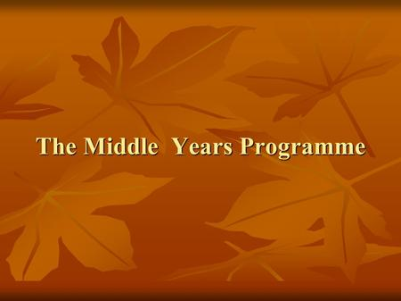 The Middle Years Programme. Middle Years Programme is for students between the ages of 11 and 16 is for students between the ages of 11 and 16 helps develop.