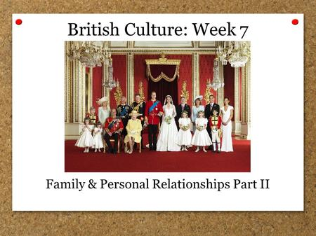 British Culture: Week 7 Family & Personal Relationships Part II.