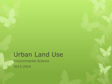 Urban Land Use Environmental Science 2013-2014. Urbanization  The movement of people from rural areas to cities.  People usually move for more plentiful.