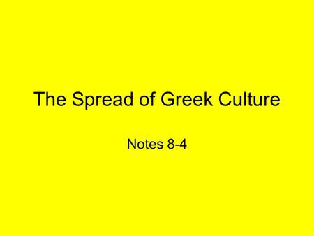 The Spread of Greek Culture Notes 8-4. Alexandria During Hellenistic Era, cultural center –Philosophers –Scientists –Poets –Writers More than 500,000.