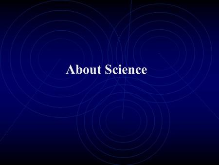 About Science. Intro 1.1 The Basics of Science- Physics Science Life sciences Physical sciences Physics is about the Nature of basic things such as motion,