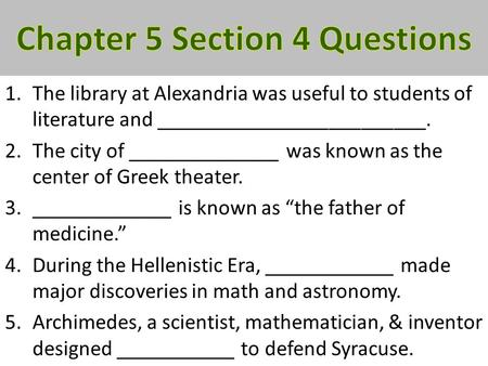 1.The library at Alexandria was useful to students of literature and _________________________. 2.The city of ______________ was known as the center of.