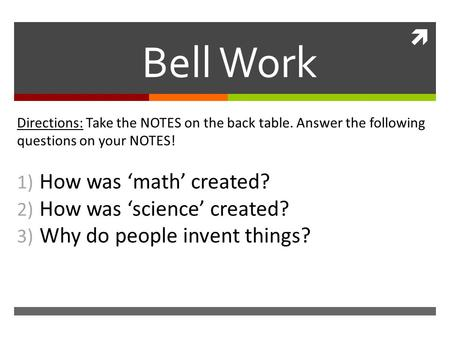  Bell Work Directions: Take the NOTES on the back table. Answer the following questions on your NOTES! 1) How was 'math' created? 2) How was 'science'