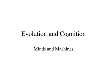 "Evolution and Cognition Minds and Machines. The Astonishing Hypothesis ""You, your joys and your sorrows, your memories and your ambitions, your sense."