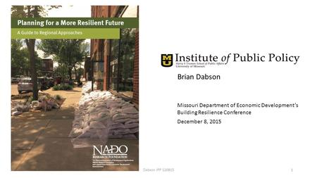 Brian Dabson Missouri Department of Economic Development's Building Resilience Conference December 8, 2015 Dabson IPP 1208151.