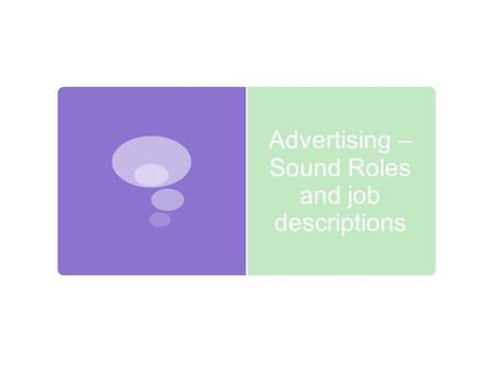Advertising – Sound Roles and job descriptions. What jobs are found in this sector?  Voice over; Its simple, you read a script and speak. They have to.