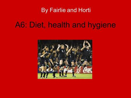 A6: Diet, health and hygiene By Fairlie and Horti.