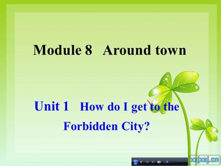 Unit 1 How do I get to the Forbidden City? Module 8 Around town.