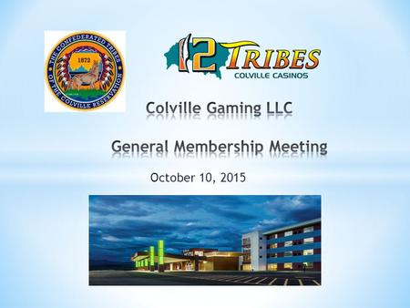 October 10, 2015. 12 Tribes- 538 Slots, 8 Class III Tables, two Restaurants (American and Chinese), Sweet Shop, lounge with live entertainment, 80-room.