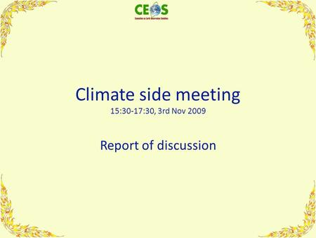 Climate side meeting 15:30-17:30, 3rd Nov 2009 Report of discussion.