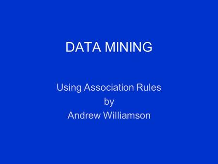 DATA MINING Using Association Rules by Andrew Williamson.