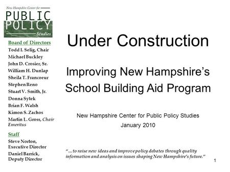 "1 ""…to raise new ideas and improve policy debates through quality information and analysis on issues shaping New Hampshire's future."" Board of Directors."