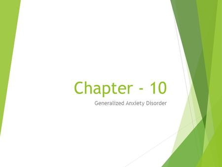 Chapter - 10 Generalized Anxiety Disorder. Introduction Anxiety can be conceptualized as a normal and adaptive response to threat that prepares the organism.