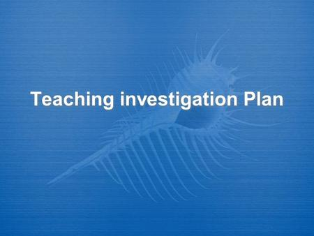 Teaching investigation Plan. The problem  Content specific issues  Activity cycle issues  Motivational issues  Structural issues  Issues with students'
