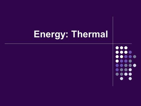 Energy: Thermal. Objectives Learn the formula for calculating Heat Energy Evaluate social, economic, and environmental issues related to thermal energy.