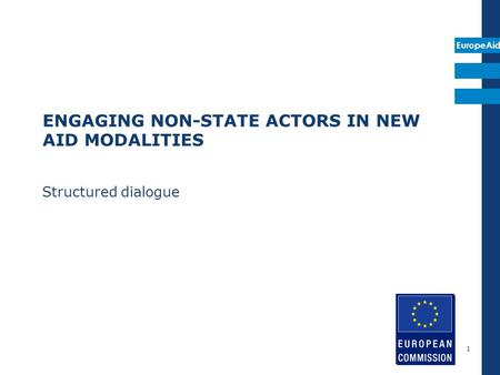 EuropeAid ENGAGING NON-STATE ACTORS IN NEW AID MODALITIES Structured dialogue 1.