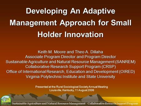 Developing An Adaptive Management Approach for Small Holder Innovation Keith M. Moore and Theo A. Dillaha Associate Program Director and Program Director.