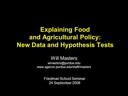 Explaining Food and Agricultural Policy: New Data and Hypothesis Tests Will Masters  Friedman School.