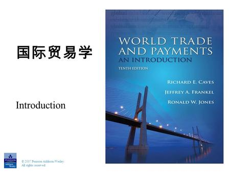 © 2007 Pearson Addison-Wesley. All rights reserved 国际贸易学 Introduction.