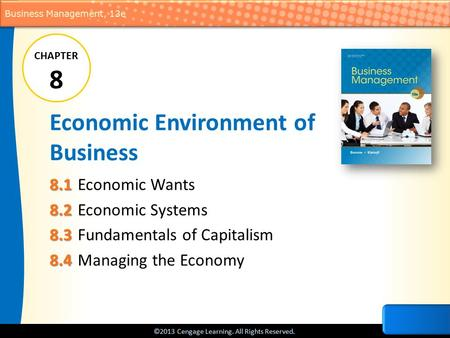 ©2013 Cengage Learning. All Rights Reserved. Business Management, 13e Economic Environment of Business 8.1 8.1Economic Wants 8.2 8.2Economic Systems 8.3.