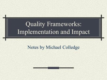 Quality Frameworks: Implementation and Impact Notes by Michael Colledge.