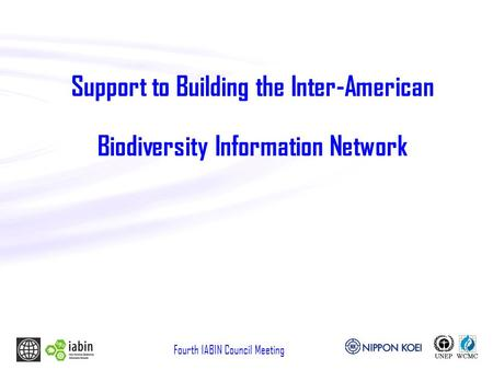 Fourth IABIN Council Meeting Support to Building the Inter-American Biodiversity Information Network.