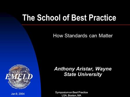 Jan 9, 2004 Symposium on Best Practice LSA, Boston, MA The School of Best Practice How Standards can Matter Anthony Aristar, Wayne State University.