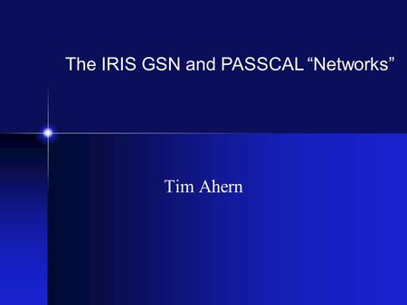"Tim Ahern The IRIS GSN and PASSCAL ""Networks"". FDSN Archive for Continuous Data at the IRIS DMC FDSN Backbone Network 200 stations currently Plans to."