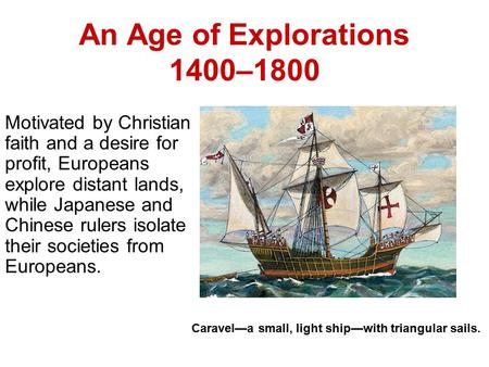 An Age of Explorations 1400–1800 Motivated by Christian faith and a desire for profit, Europeans explore distant lands, while Japanese and Chinese rulers.