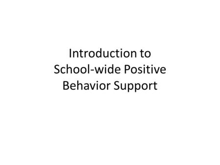 Introduction to School-wide Positive Behavior Support.