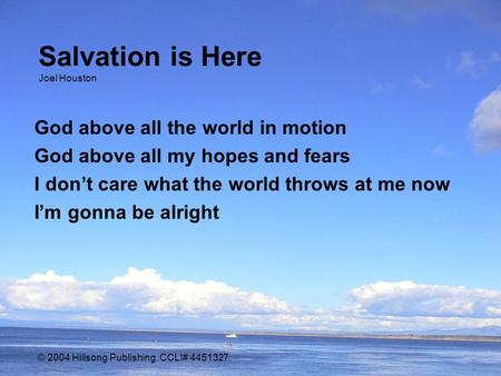 Salvation is Here Joel Houston God above all the world in motion God above all my hopes and fears I don't care what the world throws at me now I'm gonna.