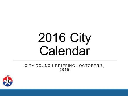 2016 City Calendar CITY COUNCIL BRIEFING - OCTOBER 7, 2015.