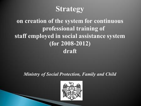 Strategy on creation of the system for continuous professional training of staff employed in social assistance system (for 2008-2012) draft Ministry of.