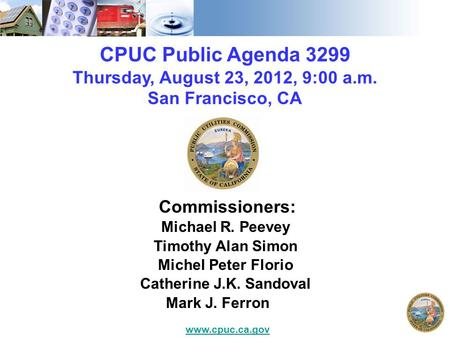 CPUC Public Agenda 3299 Thursday, August 23, 2012, 9:00 a.m. San Francisco, CA Commissioners: Michael R. Peevey Timothy Alan Simon Michel Peter Florio.