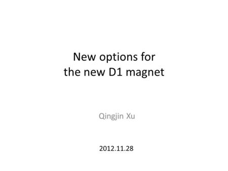 New options for the new D1 magnet Qingjin Xu 2012.11.28.