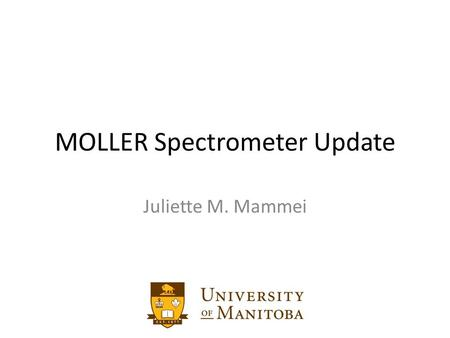 MOLLER Spectrometer Update Juliette M. Mammei. O UTLINE The Physics – Search for physics beyond the Standard Model – Interference of Z boson with single.