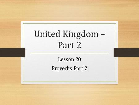 United Kingdom – Part 2 Lesson 20 Proverbs Part 2.