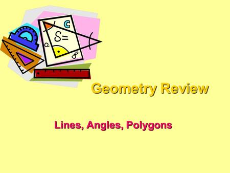Geometry Review Lines, Angles, Polygons. What am I?