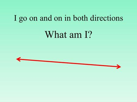 I go on and on in both directions What am I?. A line.