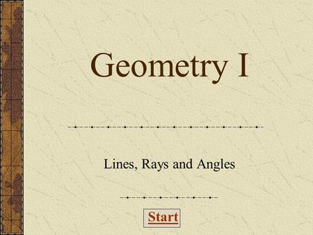 Start Geometry I Lines, Rays and Angles. What is a Line? An angle that measures more than 90 o A part of a line that has only one endpoint and extends.